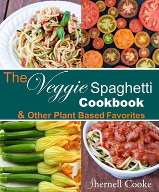 The Veggie Spaghetti Cookbook and Other Plant Based Favorites