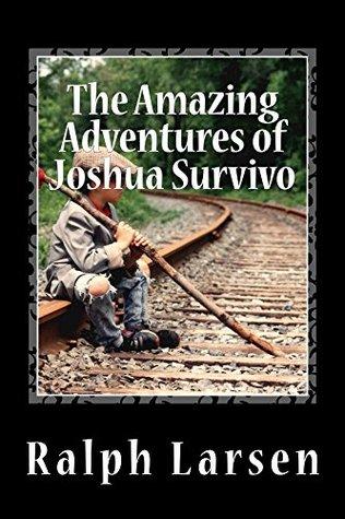 The Amazing Adventures of Joshua Survivo Ralph Larsen
