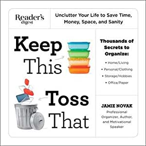 Keep This, Toss That: Thousands of Organizing Secrets to Unclutter Your Life