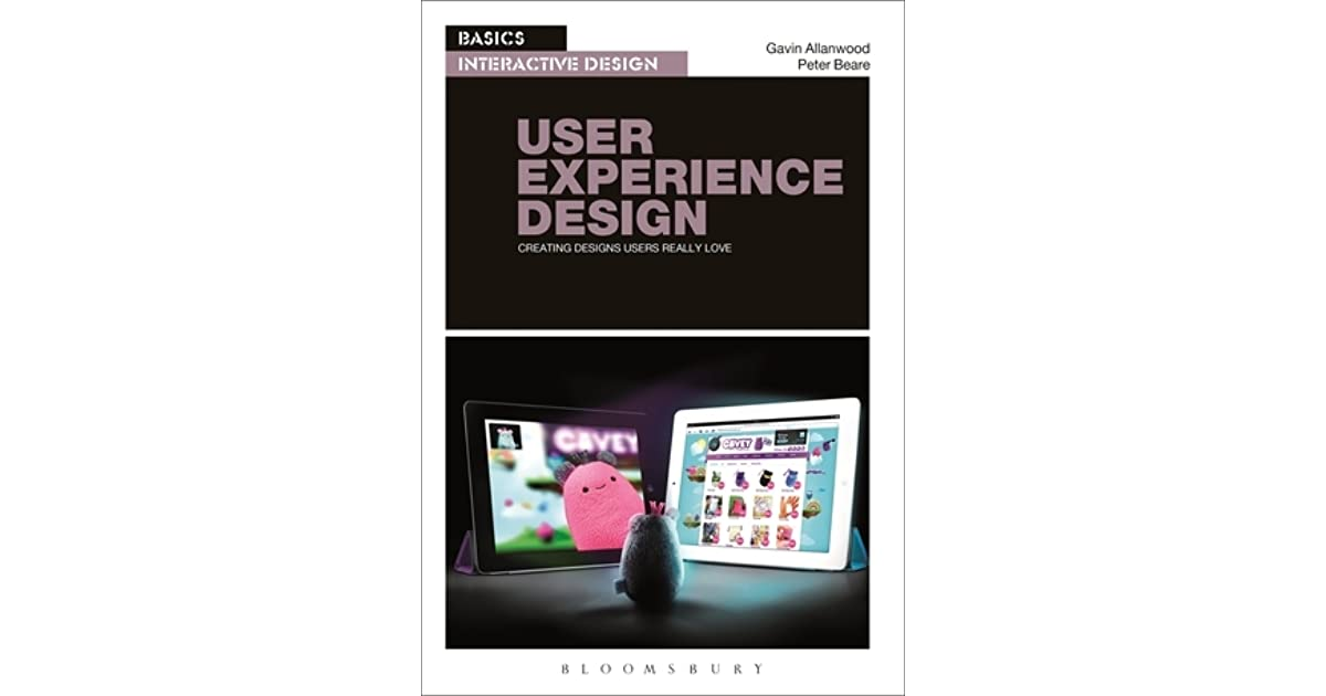 Basics Interactive Design User Experience Design Creating Designs Users Really Love By Gavin Allanwood