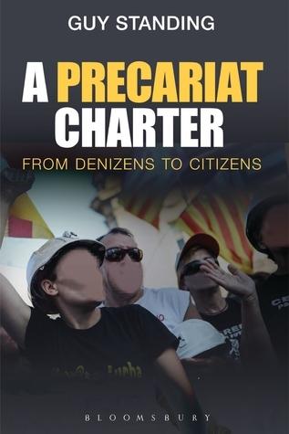 A Precariat Charter  From Denizens to Citizens
