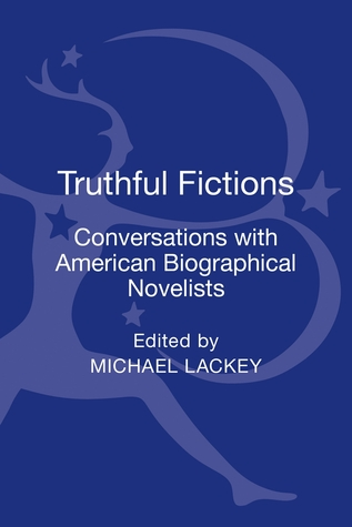 Truthful Fictions: Conversations with American Biographical Novelists