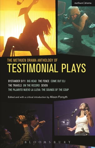 The Methuen Drama Anthology of Testimonial Plays: Bystander 9/11; Big Head; The Fence; Come Out Eli; The Travels; On the Record; Seven; Pajarito Nuevo la Lleva: The Sounds of the Coup
