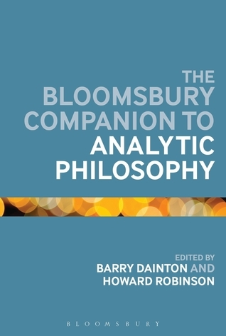 The Bloomsbury Companion to Analytic Philosophy (2014, Bloomsbury Academic)