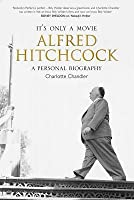 It's Only A Movie Alfred Hitchcock: A Personal Biography