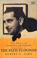 The Path to Power (The Years of Lyndon Johnson, #1)