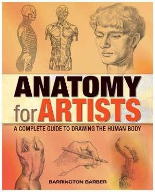Anatomy For Artists A Complete Guide To Drawing The Human Body By Barrington Barber