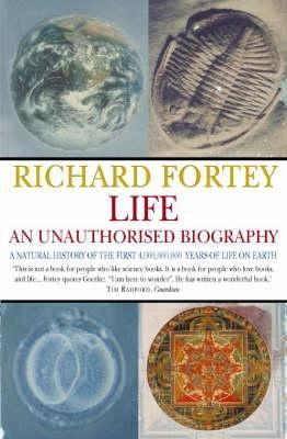 Life: An Unauthorised Biography: A Natural History of the First Four Thousand Million Years of Life on Earth