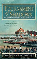 Tournament of Shadows: The Great Game and the Race for Empire in Asia