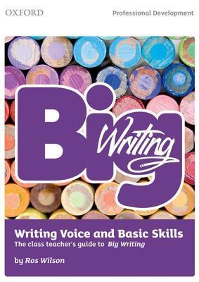 Big Writing: Writing Voice & Basic Skills: The Class Teacher's Guide to Big Writing