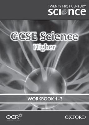 Twenty First Century Science: GCSE Science Higher Level Workbook B1, C1, P1