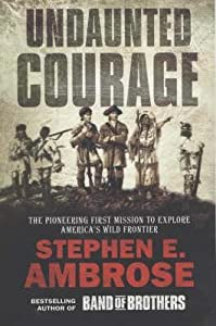 Undaunted Courage: The Pioneering First Mission to Explore America's Wild Frontier