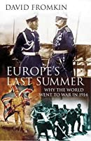 Europe's Last Summer: Why The World Went To War In 1914