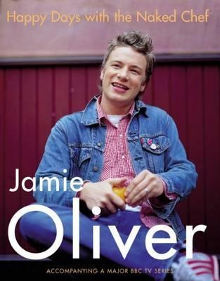 Jamie Oliver - Happy Days with the Naked Chef
