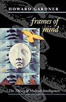 Frames of Mind: The Theory of Mutliple Intelligences