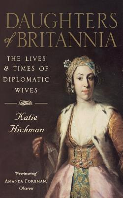Daughters of Britannia: The Lives and Times of Diplomatic Wives