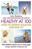 Healthy at 100: The Scientifically Proven Secrets of the Worlds Healthiest & Longest-Lived Peoples -