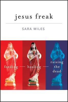 Jesus Freak: Feeding, Healing, Raising the Dead