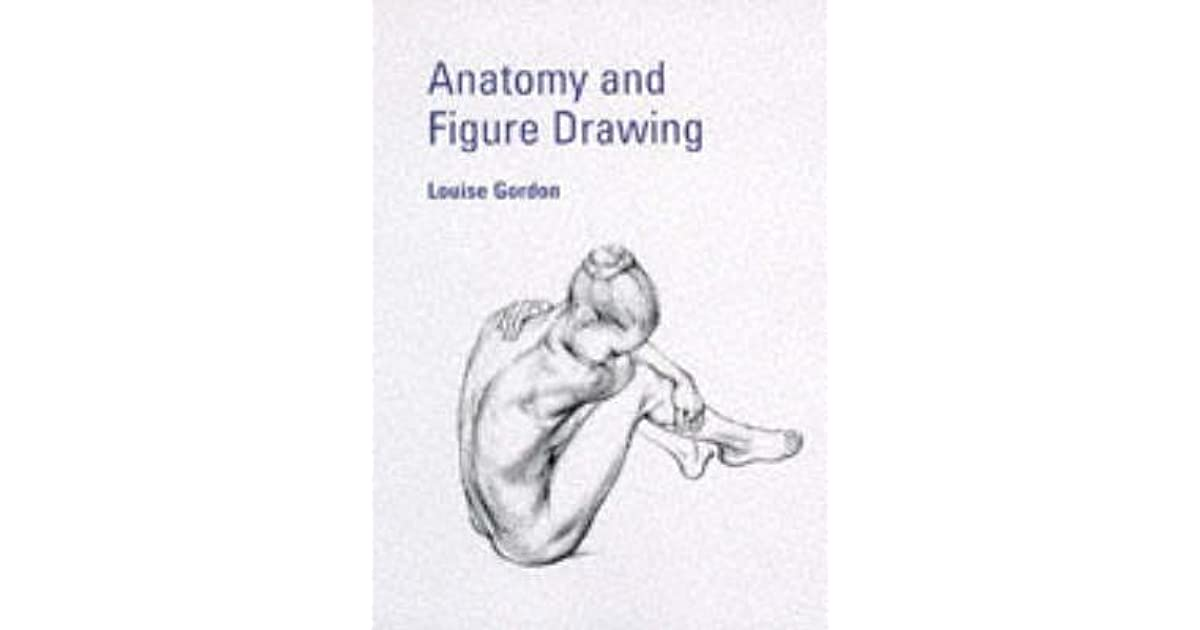 Anatomy And Figure Drawing by Louise Gordon