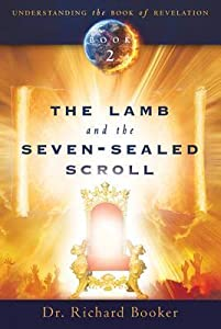 The Lamb and the Seven-Sealed Scroll (Understanding the Book of Revelation (Destiny Image))