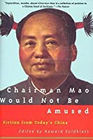 Chairman Mao Would Not Be Amused: Fiction from Today's China
