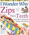 Zips Have Teeth: And Other Questions About Inventions