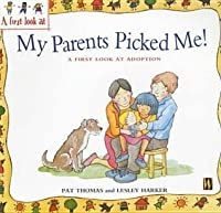 My Parents Picked Me!: A First Look At Adoption