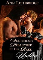 Deliciously Debauched by the Rake (Mills & Boon Historical Undone)