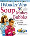 Soap Makes Bubbles: and Other Questions About Science