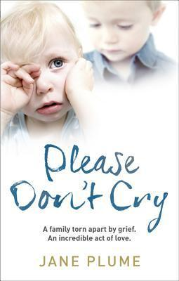 Please Don't Cry A family torn apart by grief