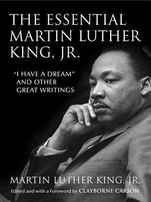 """The Essential Martin Luther King, Jr.: """"I Have a Dream"""" and Other Great Writings"""