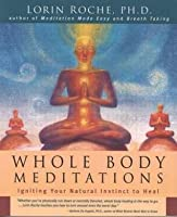 Whole Body Meditations: Ignite Your Natural Instinct to Heal