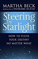 Steering By Starlight: A Step By Step Guide To Fulfilling Your True Potential
