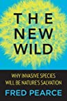 The New Wild: Why Invasive Species Will Be Nature's Salvation
