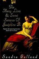 The Many Lives and Secret Sorrows of Josephine B.  (Josephine Bonaparte, #1)