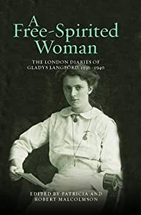 A Free-Spirited Woman: The London Diaries of Gladys Langford, 1936-1940