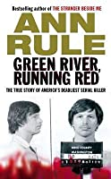 Green River, Running Red: The True Story Of America's Deadliest Serial Killer