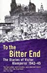 To the Bitter End by Victor Klemperer