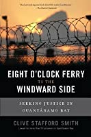 Eight O'Clock Ferry to the Windward Side: Seeking Justice in Guantanamo Bay