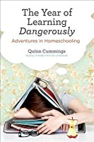 The Year of Learning Dangerously: Adventures in Homeschooling