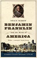 Benjamin Franklin And The Birth Of America: Franklin's French Adventure 1776 - 85