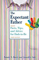 The Expectant Father: Facts, Tips, and Advice for Dads-To-Be