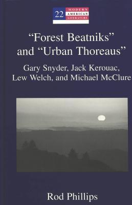 """forest Beatniks"" and ""urban Thoreaus"": Gary Snyder, Jack Kerouac, Lew Welch, and Michael McClure"