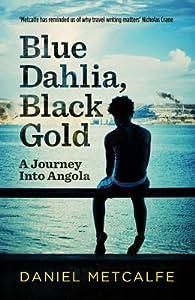 Blue Dahlia, Black Gold: A Journey Into Angola