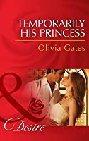 Temporarily His Princess (Mills & Boon Desire) (Married by Royal Decree, Book 1)