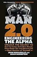 Man 2.0: Engineering the Alpha: Unlock the Secret to Burn Fat Faster, Build More Muscle, Have Better Sex and Become the Best Version of Yourself