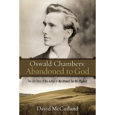 Oswald Chambers: Abandoned to God: The Life Story of the Author of 'My Utmost for His Highest'
