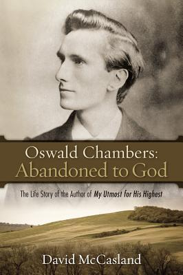 Oswald Chambers, Abandoned to God: The Life Story of the Author of My Utmost for His Highest