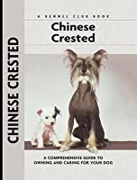 Chinese Crested: A Comprehensive Guide to Owning and Caring for Your Dog