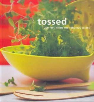 Tossed: 200 Fast, Fresh and Fabulous Salads